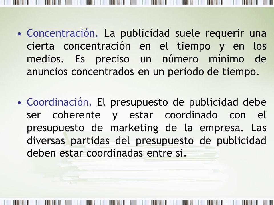 Concentración. La publicidad suele requerir una cierta concentración en el tiempo y en los medios. Es preciso un número mínimo de anuncios concentrado