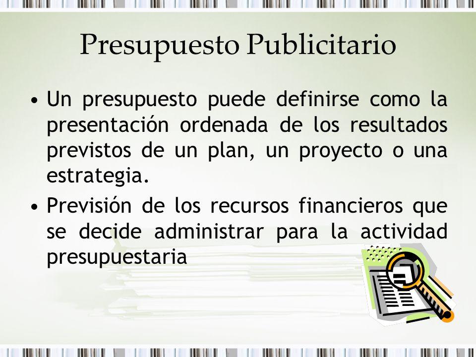 Presupuesto Publicitario Un presupuesto puede definirse como la presentación ordenada de los resultados previstos de un plan, un proyecto o una estrat