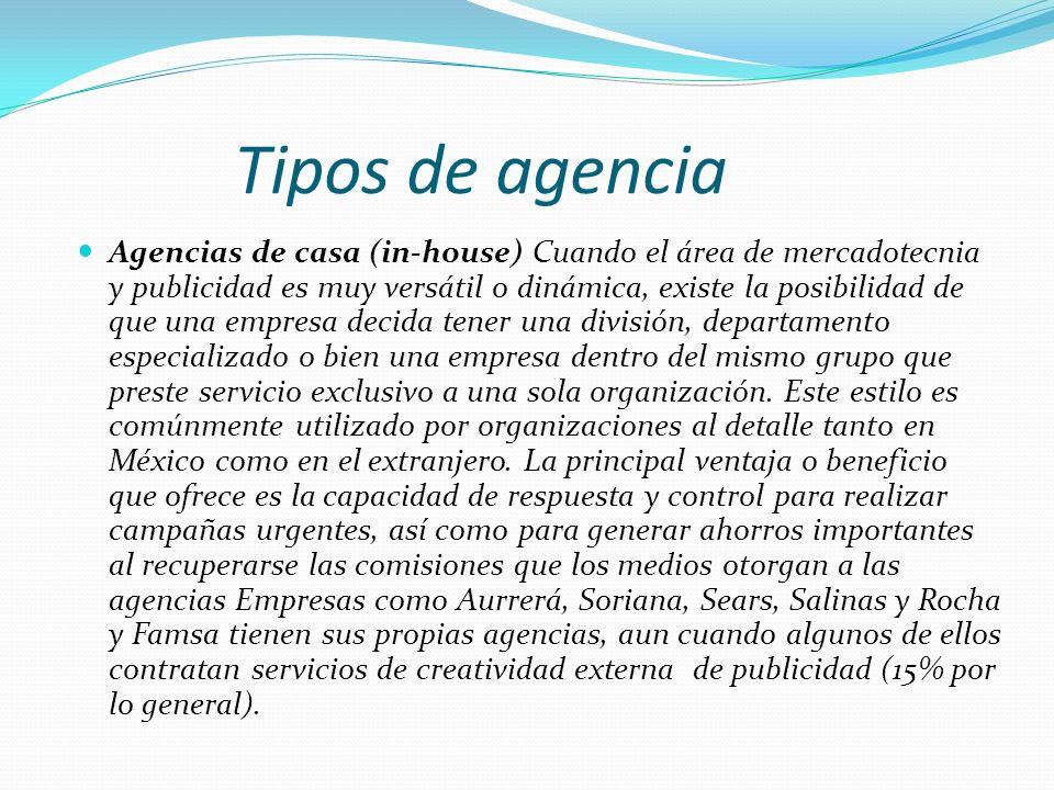 Tipos de agencia Agencias de casa (in-house) Cuando el área de mercadotecnia y publicidad es muy versátil o dinámica, existe la posibilidad de que una
