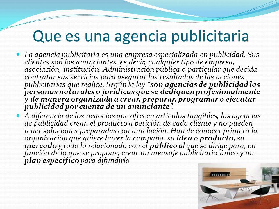 Que es una agencia publicitaria La agencia publicitaria es una empresa especializada en publicidad. Sus clientes son los anunciantes, es decir, cualqu