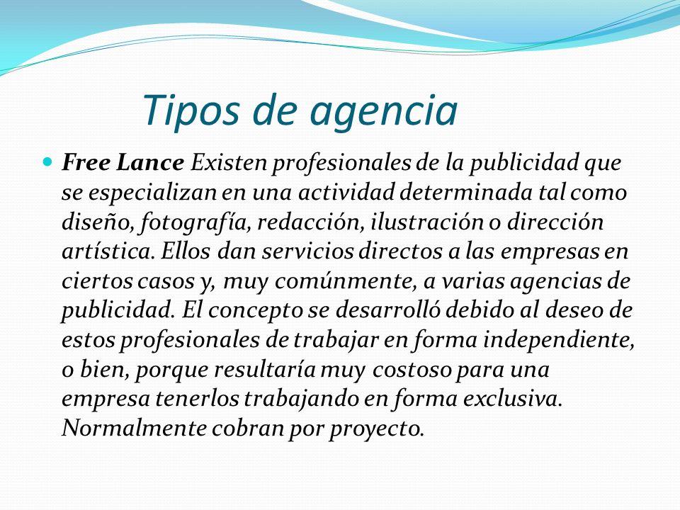 Tipos de agencia Free Lance Existen profesionales de la publicidad que se especializan en una actividad determinada tal como diseño, fotografía, redac