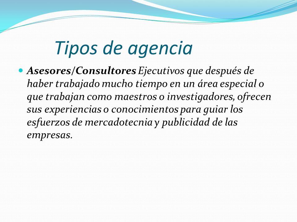 Tipos de agencia Asesores/Consultores Ejecutivos que después de haber trabajado mucho tiempo en un área especial o que trabajan como maestros o invest