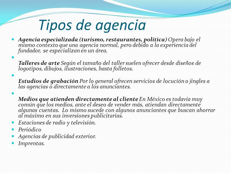 Tipos de agencia Agencia especializada (turismo, restaurantes, política) Opera bajo el mismo contexto que una agencia normal, pero debido a la experie