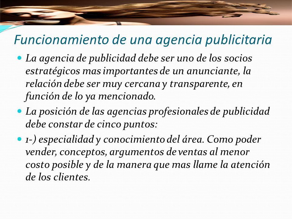Funcionamiento de una agencia publicitaria 2-) criterio y punto de vista externo: proporciona frescura y flexibilidad de trabajo.