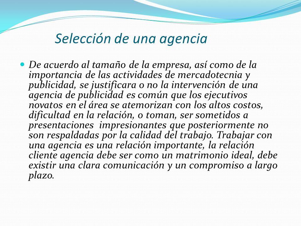 Selección de una agencia De acuerdo al tamaño de la empresa, así como de la importancia de las actividades de mercadotecnia y publicidad, se justifica