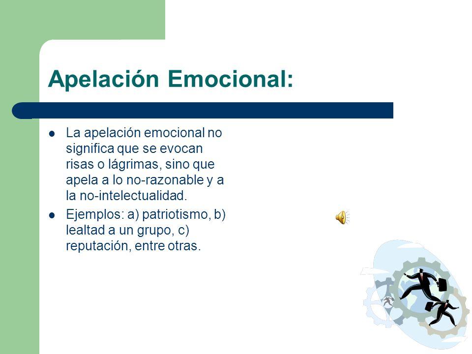 Apelación Emocional: La apelación emocional no significa que se evocan risas o lágrimas, sino que apela a lo no-razonable y a la no-intelectualidad. E