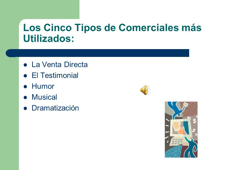 Los Cinco Tipos de Comerciales más Utilizados: La Venta Directa El Testimonial Humor Musical Dramatización