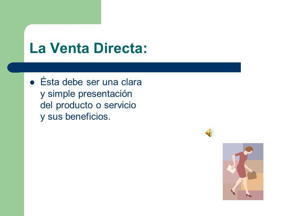 La Venta Directa: Ésta debe ser una clara y simple presentación del producto o servicio y sus beneficios.