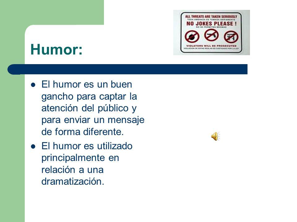 Humor: El humor es un buen gancho para captar la atención del público y para enviar un mensaje de forma diferente. El humor es utilizado principalment