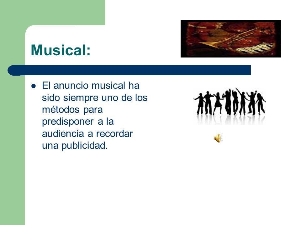 Musical: El anuncio musical ha sido siempre uno de los métodos para predisponer a la audiencia a recordar una publicidad.