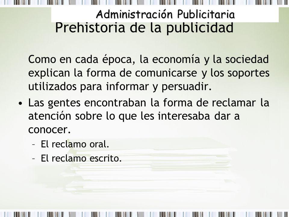 Prehistoria de la publicidad Como en cada época, la economía y la sociedad explican la forma de comunicarse y los soportes utilizados para informar y
