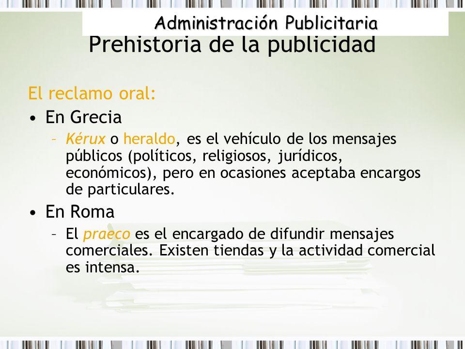 Prehistoria de la publicidad El reclamo oral: En Grecia –Kérux o heraldo, es el vehículo de los mensajes públicos (políticos, religiosos, jurídicos, e