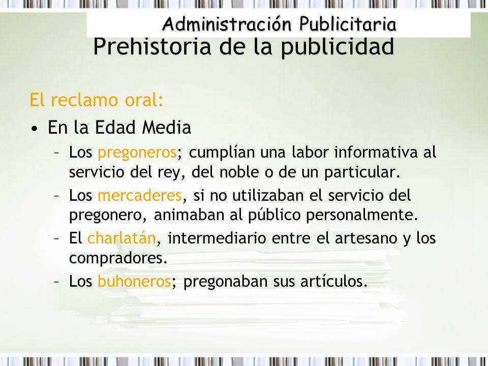 Prehistoria de la publicidad El reclamo oral: En la Edad Media –Los pregoneros; cumplían una labor informativa al servicio del rey, del noble o de un