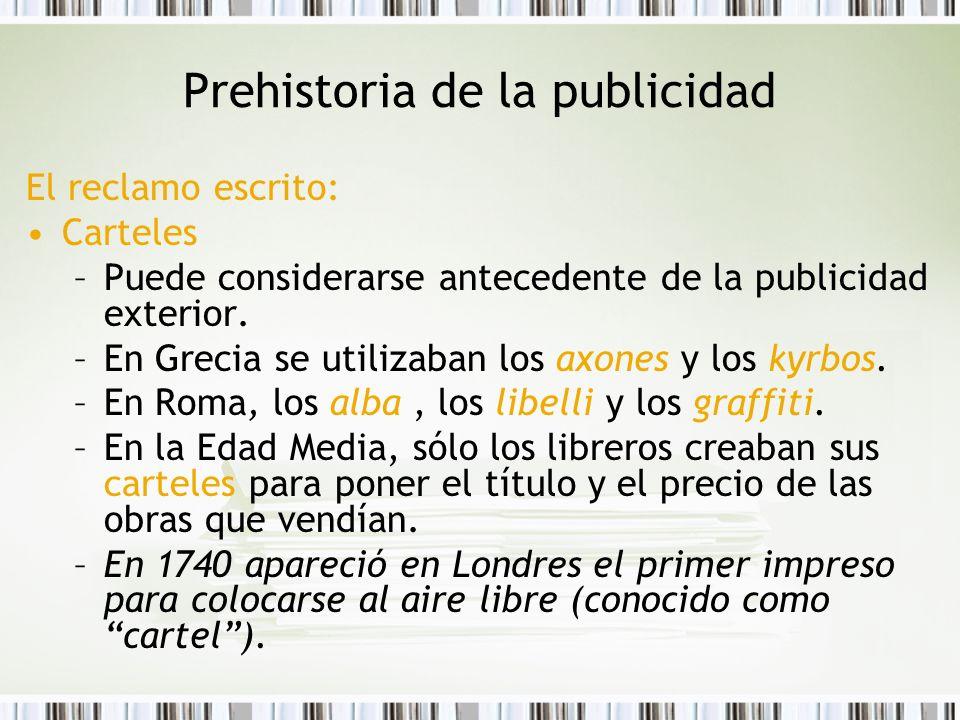 Prehistoria de la publicidad El reclamo escrito: Carteles –Puede considerarse antecedente de la publicidad exterior. –En Grecia se utilizaban los axon