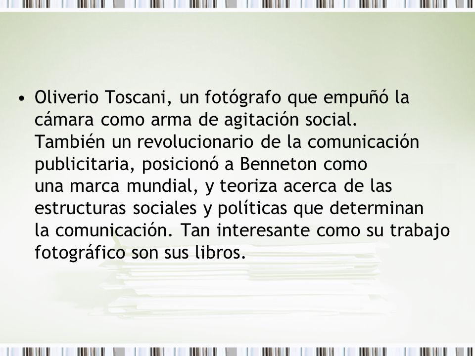 Oliverio Toscani, un fotógrafo que empuñó la cámara como arma de agitación social. También un revolucionario de la comunicación publicitaria, posicion