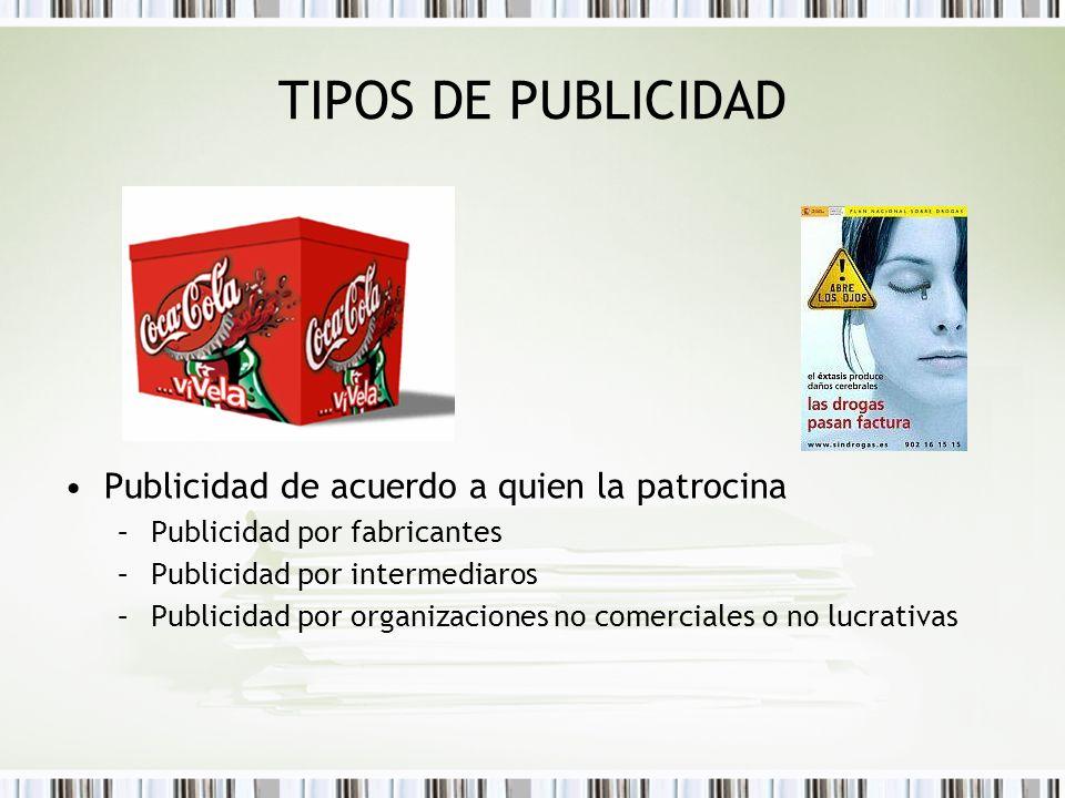 TIPOS DE PUBLICIDAD Publicidad de acuerdo a quien la patrocina –Publicidad por fabricantes –Publicidad por intermediaros –Publicidad por organizacione