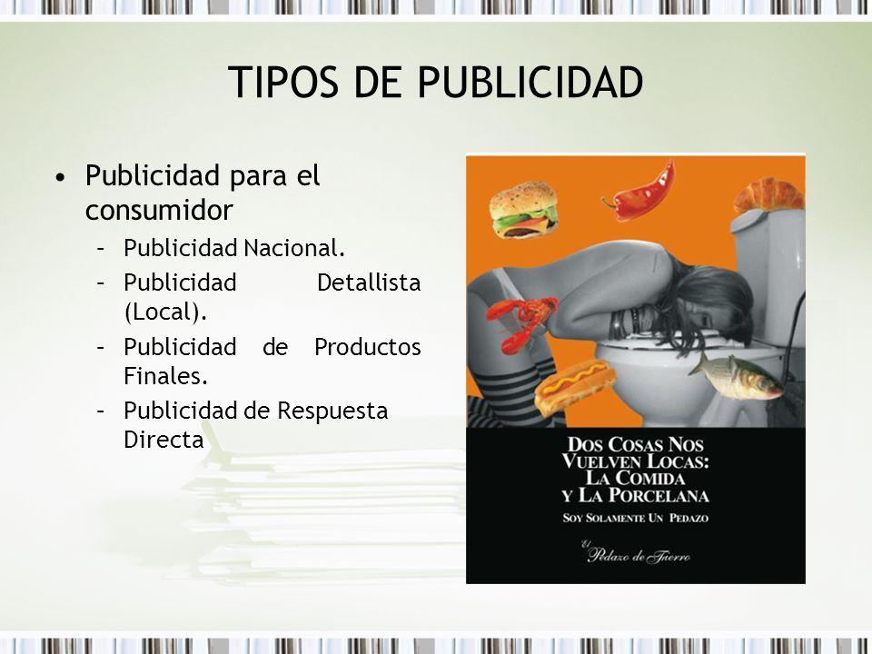 TIPOS DE PUBLICIDAD Publicidad para el consumidor –Publicidad Nacional. –Publicidad Detallista (Local). –Publicidad de Productos Finales. –Publicidad