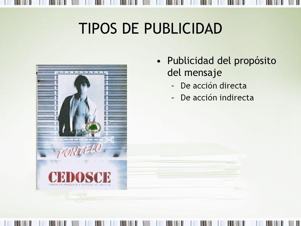 TIPOS DE PUBLICIDAD Publicidad del propósito del mensaje –De acción directa –De acción indirecta