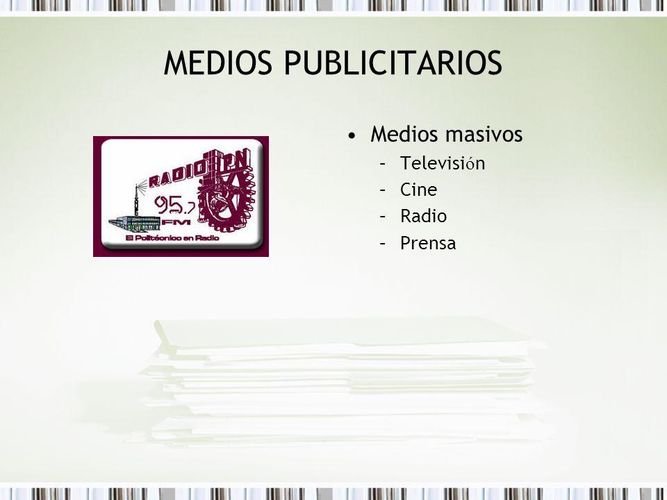 MEDIOS PUBLICITARIOS Medios masivos –Televisi ó n –Cine –Radio –Prensa