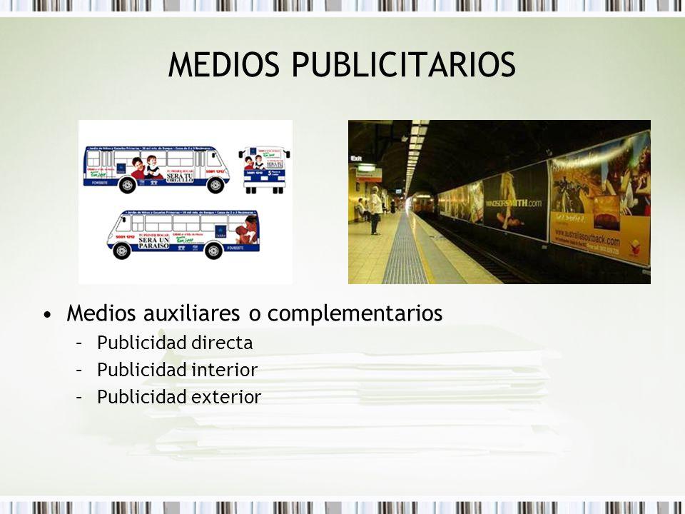 MEDIOS PUBLICITARIOS Medios auxiliares o complementarios –Publicidad directa –Publicidad interior –Publicidad exterior