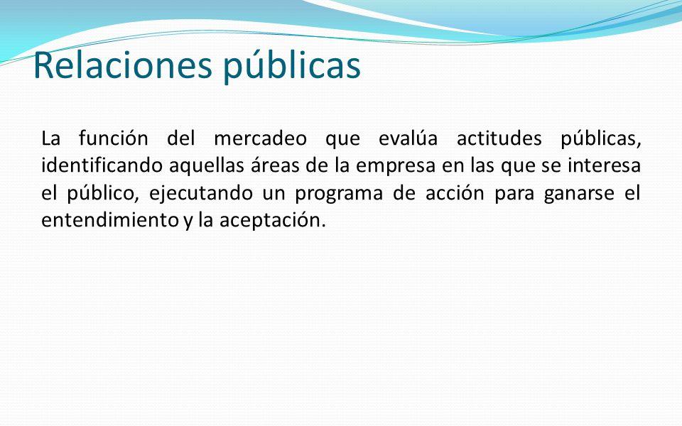 Relaciones públicas La función del mercadeo que evalúa actitudes públicas, identificando aquellas áreas de la empresa en las que se interesa el públic