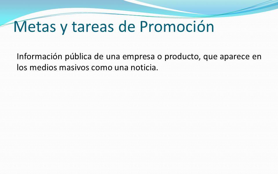 Información pública de una empresa o producto, que aparece en los medios masivos como una noticia. Metas y tareas de Promoción