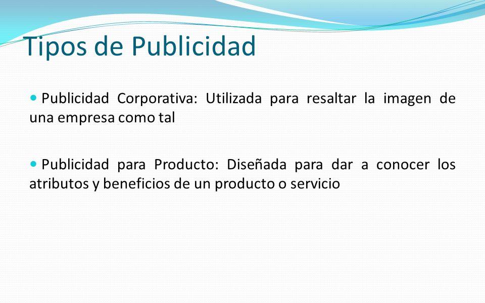 Tipos de Publicidad Publicidad Corporativa: Utilizada para resaltar la imagen de una empresa como tal Publicidad para Producto: Diseñada para dar a co