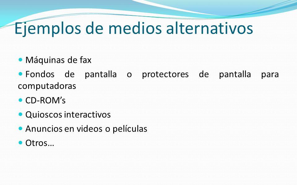 Ejemplos de medios alternativos Máquinas de fax Fondos de pantalla o protectores de pantalla para computadoras CD-ROMs Quioscos interactivos Anuncios