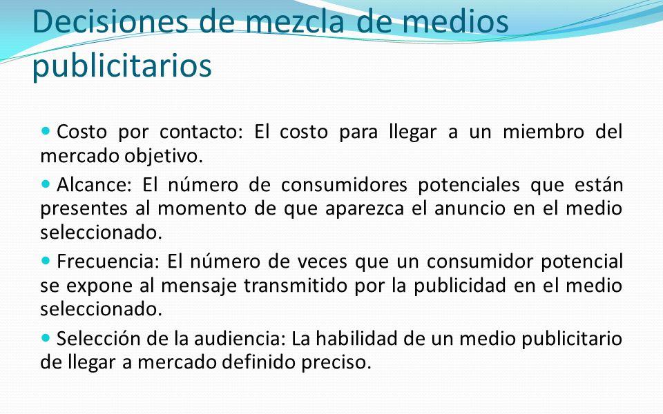 Decisiones de mezcla de medios publicitarios Costo por contacto: El costo para llegar a un miembro del mercado objetivo. Alcance: El número de consumi