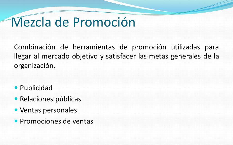Mezcla de Promoción Combinación de herramientas de promoción utilizadas para llegar al mercado objetivo y satisfacer las metas generales de la organiz