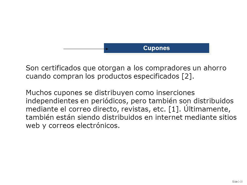 Slide 1-10 Cupones Son certificados que otorgan a los compradores un ahorro cuando compran los productos especificados [2]. Muchos cupones se distribu