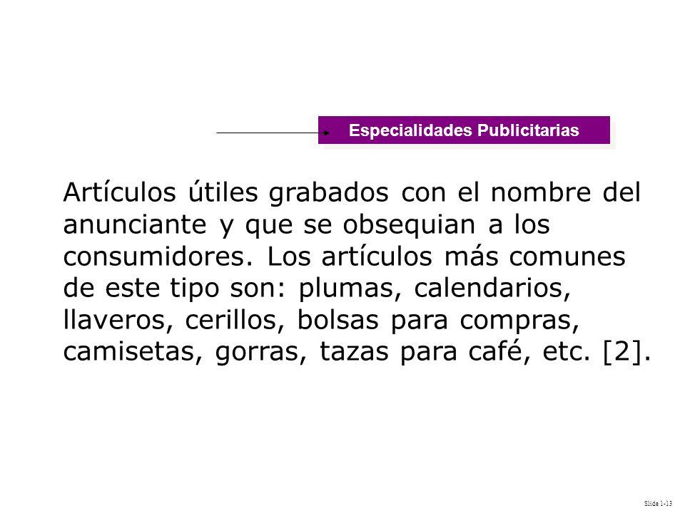 Slide 1-13 Especialidades Publicitarias Artículos útiles grabados con el nombre del anunciante y que se obsequian a los consumidores. Los artículos má