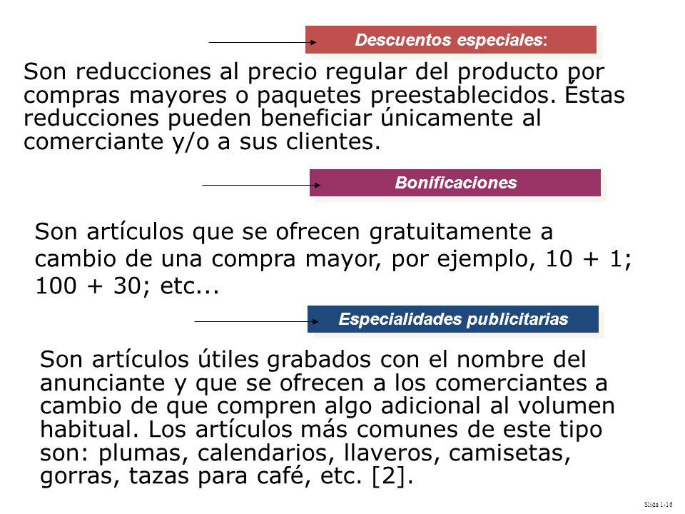 Slide 1-16 Especialidades publicitarias Descuentos especiales: Bonificaciones Son reducciones al precio regular del producto por compras mayores o paq