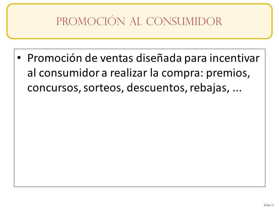 Slide 1-3 OBJETIVOS Promoción de ventas diseñada para incentivar al consumidor a realizar la compra: premios, concursos, sorteos, descuentos, rebajas,