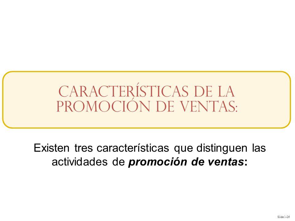 Slide 1-26 Características de la Promoción de Ventas: Existen tres características que distinguen las actividades de promoción de ventas: