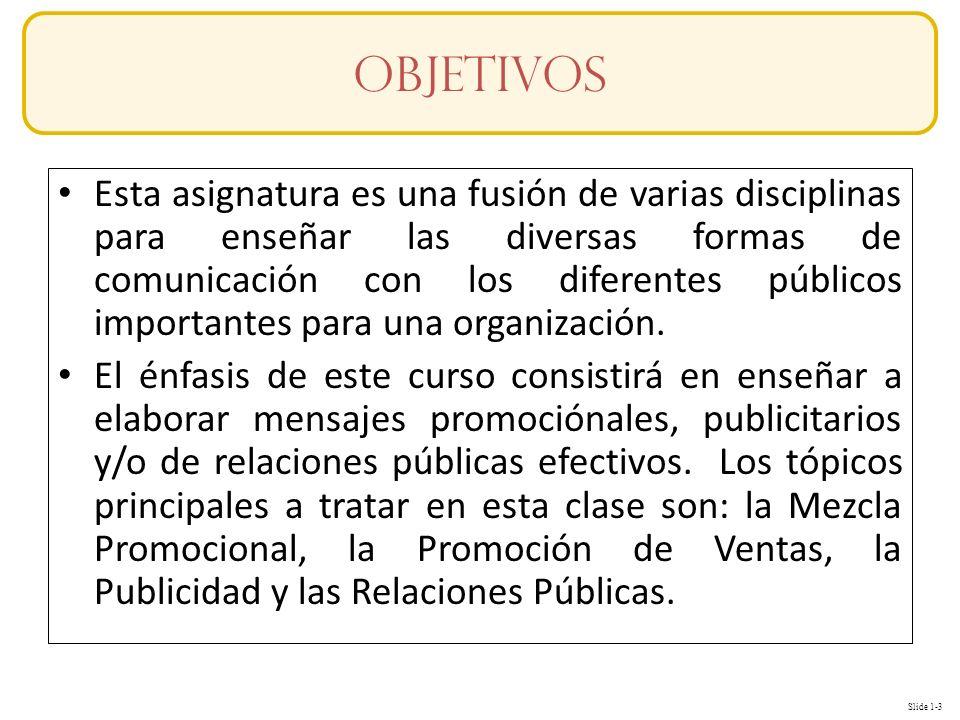 Slide 1-3 Esta asignatura es una fusión de varias disciplinas para enseñar las diversas formas de comunicación con los diferentes públicos importantes