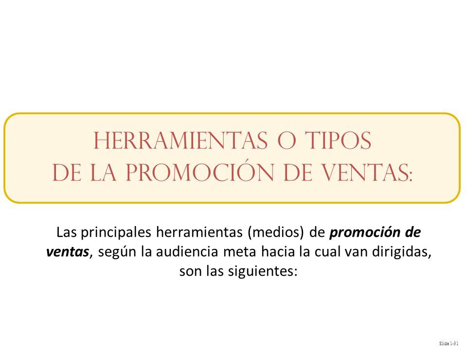 Slide 1-31 Herramientas O tipos de la Promoción de Ventas: Las principales herramientas (medios) de promoción de ventas, según la audiencia meta hacia