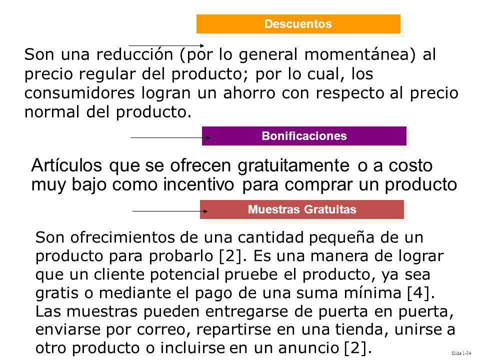 Slide 1-34 Descuentos Son una reducción (por lo general momentánea) al precio regular del producto; por lo cual, los consumidores logran un ahorro con