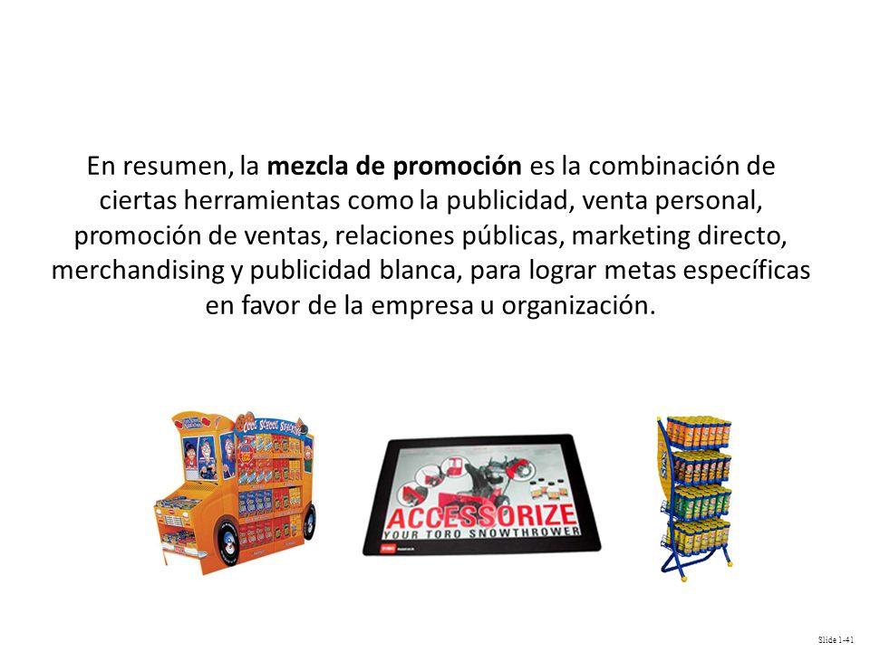 Slide 1-41 En resumen, la mezcla de promoción es la combinación de ciertas herramientas como la publicidad, venta personal, promoción de ventas, relac