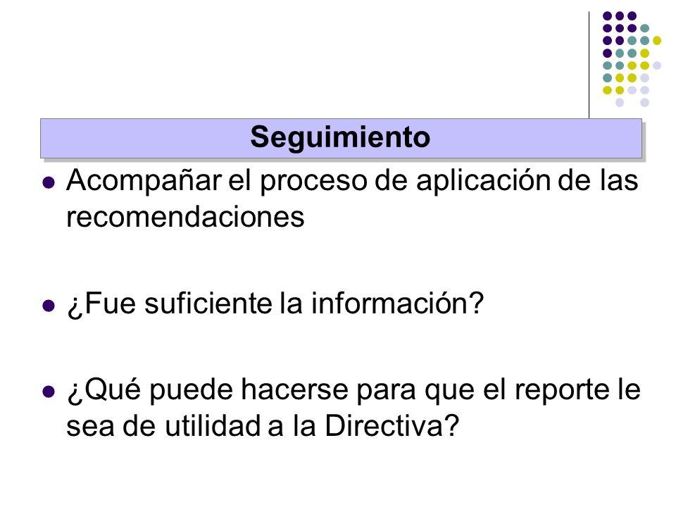 Acompañar el proceso de aplicación de las recomendaciones ¿Fue suficiente la información? ¿Qué puede hacerse para que el reporte le sea de utilidad a
