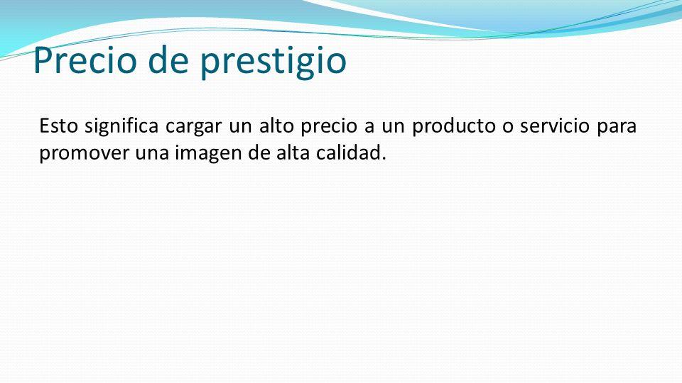 Precio de prestigio Esto significa cargar un alto precio a un producto o servicio para promover una imagen de alta calidad.