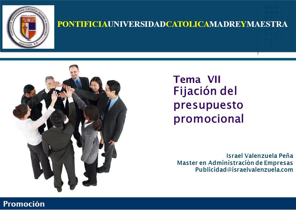 PONTIFICIAUNIVERSIDADCATOLICAMADREYMAESTRA Promoción Israel Valenzuela Peña Master en Administración de Empresas Publicidad@israelvalenzuela.com Tema