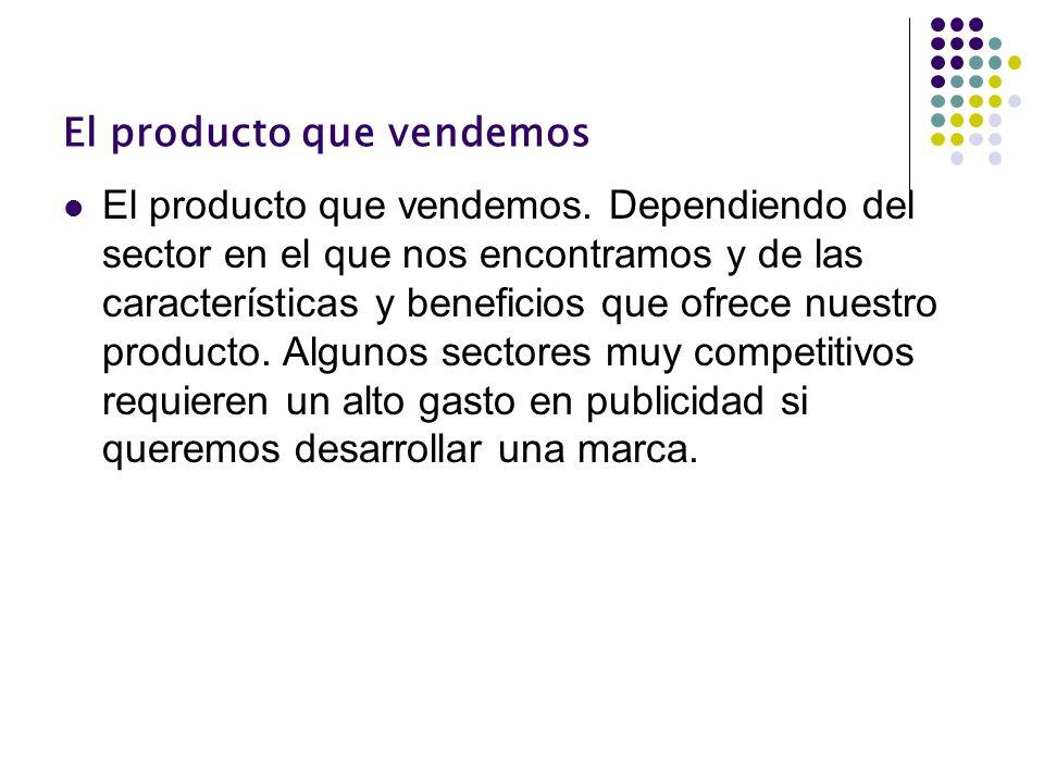 El producto que vendemos El producto que vendemos. Dependiendo del sector en el que nos encontramos y de las características y beneficios que ofrece n