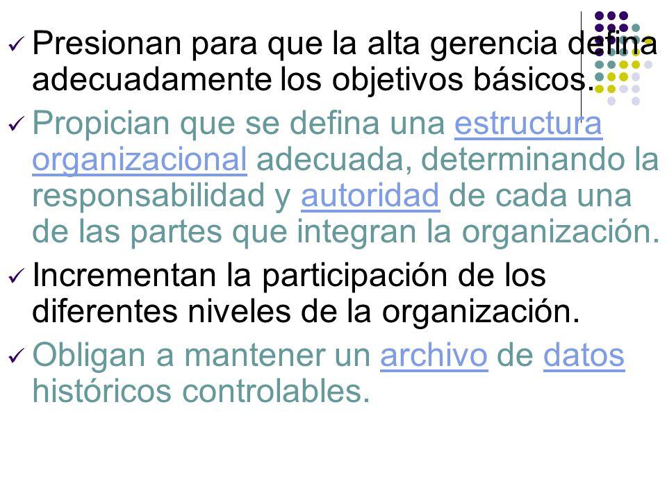Presionan para que la alta gerencia defina adecuadamente los objetivos básicos. Propician que se defina una estructura organizacional adecuada, determ