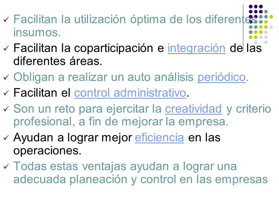 Facilitan la utilización óptima de los diferentes insumos. Facilitan la coparticipación e integración de las diferentes áreas.integración Obligan a re