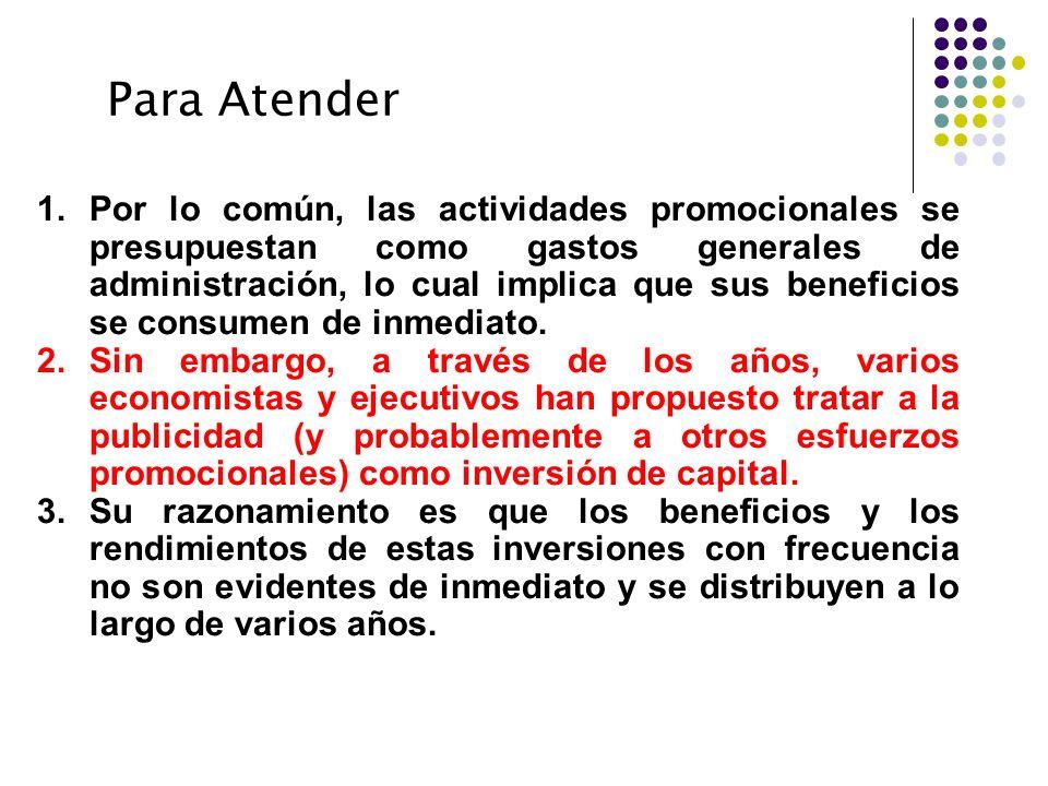 Para Atender 1.Por lo común, las actividades promocionales se presupuestan como gastos generales de administración, lo cual implica que sus beneficios