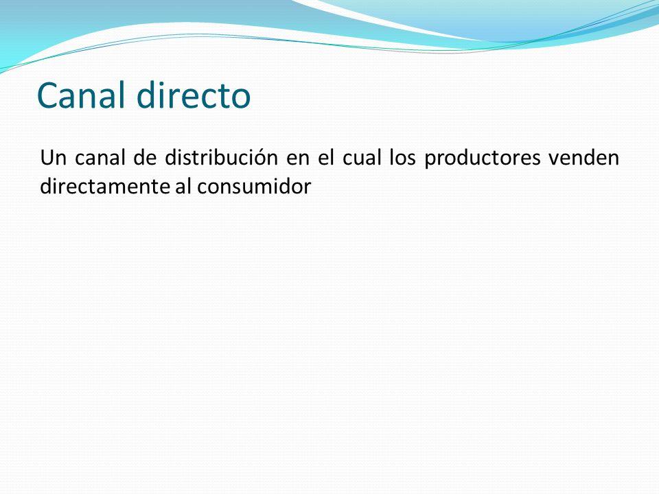 Canal directo Un canal de distribución en el cual los productores venden directamente al consumidor