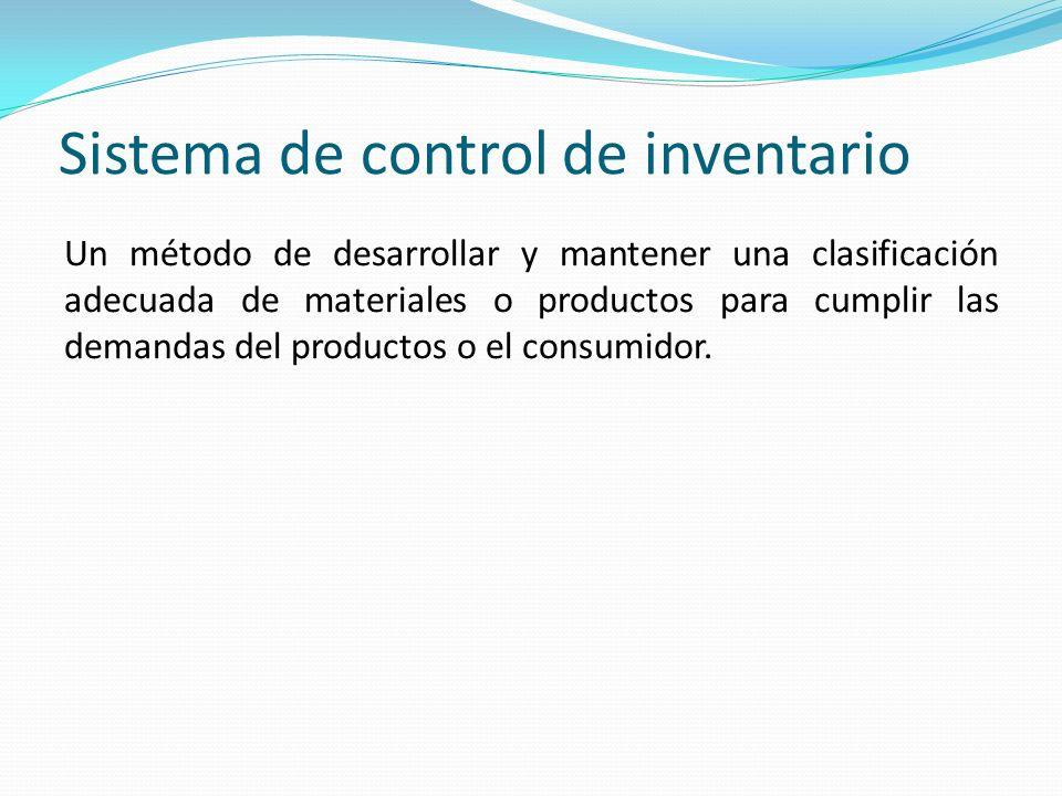 Sistema de control de inventario Un método de desarrollar y mantener una clasificación adecuada de materiales o productos para cumplir las demandas de