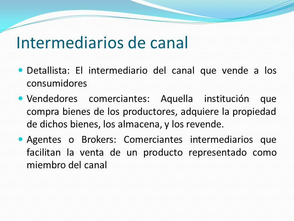 Intermediarios de canal Detallista: El intermediario del canal que vende a los consumidores Vendedores comerciantes: Aquella institución que compra bi
