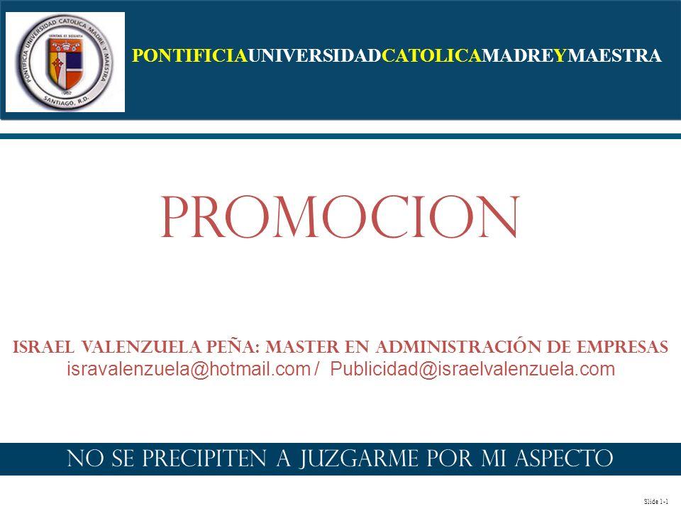 Slide 1-1 PONTIFICIAUNIVERSIDADCATOLICAMADREYMAESTRA Promocion Israel Valenzuela Peña: Master en Administración de Empresas isravalenzuela@hotmail.com / Publicidad@israelvalenzuela.com No se precipiten a juzgarme por mi aspecto